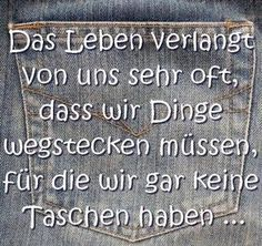 Poesie Leben Life very often requires us to put away things because we have no bags. Words Quotes, Life Quotes, Sayings, Image Facebook, Pixel Life, German Quotes, German Words, More Than Words, True Words