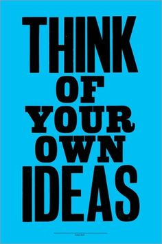 This really goes against the Pinterest website, but in your everyday life.....BE ORIGINAL!