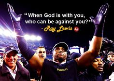 """""""When God is with you, who can be against you?"""" – Ray Lewis   FollowPics"""