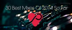 30 Best Mixes Of 2014 So Far