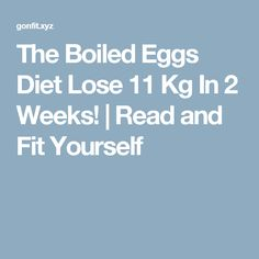 The Boiled Eggs Diet Lose 11 Kg In 2 Weeks!  |  Read and Fit Yourself