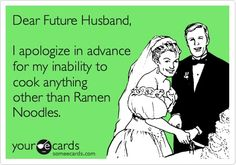 Dear Future Husband... This actually isn't that bad considering I really like ramen. But the question is, do you ?