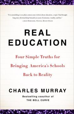 Real Education: Four Simple Truths for Bringing America's Schools Back to Reality by Charles Murray, http://www.amazon.com/dp/0307405397/ref=cm_sw_r_pi_dp_jDu2pb05S06X1