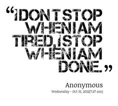 4498-i-don-t-stop-when-i-am-tired-i-stop-when-i-am-done_380x280_width.png 380×342 pixels