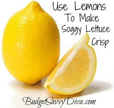 Use lemons to make soggy lettuce crisp.