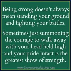 Be strong & just walk away quote