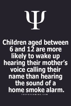 I can attest this. My mother's voice saved me from dying in a fire
