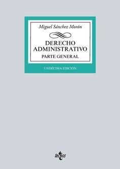 Sánchez Morón, Miguel. Derecho administrativo : parte general. 11a ed.