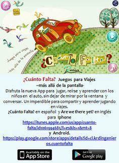 ¿Cuánto Falta?  Juegos para Viajes –más allá de la pantalla-  Disfruta la nueva App para  jugar, reírse y aprender con los niños en  el auto, sin dejar de mirar por la ventana  y conversar. Un imperdible para compartir y aprender jugando en viajes. ¿Cuánto Falta? en español  y Are we there yet? en inglés. Para Iphone https://itunes.apple.com/us/app/cuanto-falta/id1061994685?l=es&ls=1&mt=8 y Android https://play.google.com/store/apps/details?id=cl.krdingenieros.cuantofalta