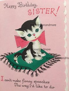 A personal favorite from my Etsy shop https://www.etsy.com/listing/479121075/vintage-birthday-card-sister-kitten-pink