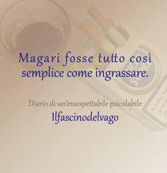 Com'è facile ingrassare... ~I wish it were all so simple as getting fat~