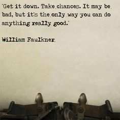 """""""Get it down. Take chances. It may be bad, but it's the only way you can do anything really good."""" - William Faulkner #quotes #writing"""