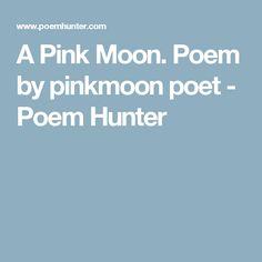 A Pink Moon. Poem by pinkmoon poet - Poem Hunter