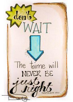 """Don't Wait"" by Debi Payne of Debi Payne Designs     #artjournal #doodle #doodleart #motivation #inspiration #quotes #sayings"