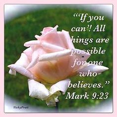 """If you can'! All things are possible for one who believes.