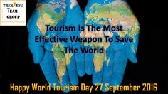 Happy World Tourism Day 27 September 2016 World Tourism Day (WTD) is held annually on 27th September since 1980, the purpose of this day is to raise awareness on the role of tourism within the international community and to demonstrate how it affects social, cultural, political and economic values worldwide.