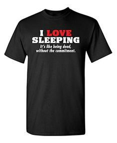 0af3f409b I Love Sleeping It's Like Being Dead Gift Sarcastic Novelty Mens Funny T  Shirt 4.8 out