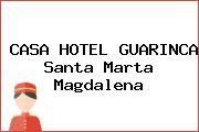 http://tecnoautos.com/wp-content/uploads/imagenes/empresas/hoteles/thumbs/casa-hotel-guarinca-santa-marta-magdalena.jpg Teléfono y Dirección de CASA HOTEL GUARINCA, Santa Marta, Magdalena, Colombia - http://tecnoautos.com/actualidad/directorio/hoteles/casa-hotel-guarinca-cr4-10-41-el-rodadero-santa-marta-magdalena-colombia/