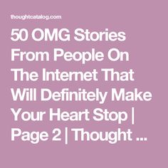 50 OMG Stories From People On The Internet That Will Definitely Make Your Heart Stop | Page 2 | Thought Catalog