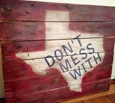 Don't Mess with Texas rustic, wooden sign made from reclaimed pallet wood