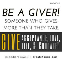 Be a powerful GIVER! #BEMORE today!