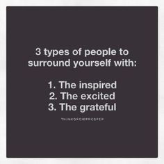 3 Types of People to Surround Yourself With...