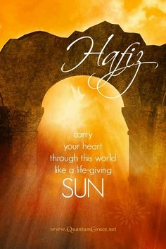 """Carry your heart through this world like a life-giving sun."" —Hafiz (Design © by H.K. O'Hara: www.QuantumGrace.net) ..*"