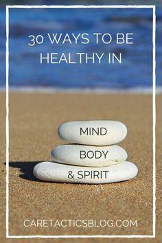 30 Ways to be Healthy in Mind, Body and Spirit | Caretactics