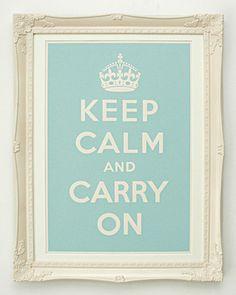 keep calm. carry on.