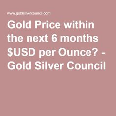 Gold Price within the next 6 months $USD per Ounce? - Gold Silver Council