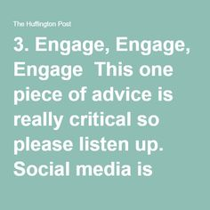 3.Engage, Engage, Engage  This one piece of advice is really critical so please listen up. Social media is NOT a broadcast tool. It's a communication tool. The…