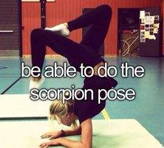 Be able to do the scorpion pose