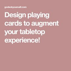Design playing cards to augment your tabletop experience!