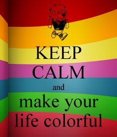 Keep calm and make your life colorful