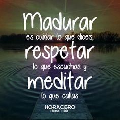 """""""Madurar es cuidar lo que dices, respetar lo que escuchas y meditar lo que callas"""" #Frases #Citas #FraseDelDía"""