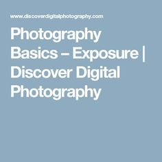 Photography Basics – Exposure | Discover Digital Photography