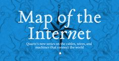 Map of the Internet — Quartz: Quartz's new series on the cables, wires, and machines that connect the world. Tool Design, Web Design, Media Psychology, Commonplace Book, Career Inspiration, Community Boards, Instructional Design, Interactive Map, New Series