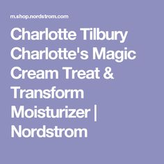 Charlotte Tilbury Charlotte's Magic Cream Treat & Transform Moisturizer | Nordstrom