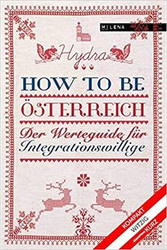 Buy How to be Österreich: Der Werteguide für Integrationswillige by Hydra and Read this Book on Kobo's Free Apps. Discover Kobo's Vast Collection of Ebooks and Audiobooks Today - Over 4 Million Titles! Humor, Free Apps, Audiobooks, This Book, Ebooks, Personalized Items, Reading, Maggi, Products