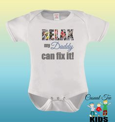 Relax My Daddy Can Fix It Funny Baby Bodysuit or by CasualTeeKids, $15.00