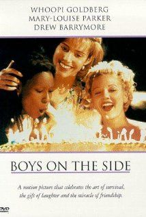 Boys on the Side - Somente Elas (1995) Girls on the road, reaching understanding, respect, and care for each other. But this trio is different - Jane a lesbian, Robin suffering with AIDS, Holly running from her past, seeking one-night stands and a good man.