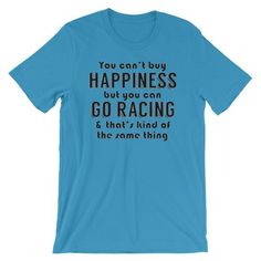 21a1b2e9b Funny Race Tee, You Can't Buy Happiness But You Can Go Racing & That's Kind  Of The Same Thing Short-Sleeve Unisex T-Shirt, Auto Dirt Track R