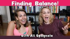 How to Find Balance w/ Ali Spagnola