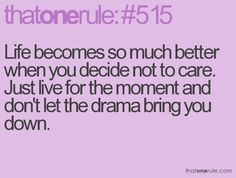 This is so completely true! Sometimes drama creeps its way in...just have to ignore and move on!