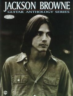 Jackson Browne...some of his music is perfect for me...but only some of it.