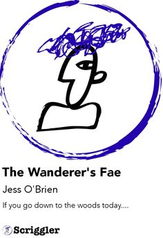 The Wanderer's Fae by Jess O'Brien https://scriggler.com/detailPost/story/57686 If you go down to the woods today....