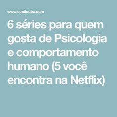 6 séries para quem gosta de Psicologia e comportamento humano (5 você encontra na Netflix)