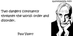 http://www.quotespedia.info/quotes-about-existence-two-dangers-constantly-threaten-the-world-order-and-disorder-a-4154.html
