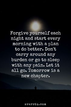 Forgive yourself each night and start every morning with a plan to do better. Don't carry around any burden or go to sleep with any pain. Done Quotes, Up Quotes, Good Life Quotes, Change Quotes, Words Quotes, Night Quotes, Sayings, Pushing Yourself Quotes, Forgive Yourself Quotes