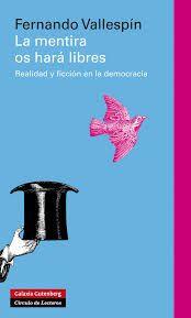 La mentira os hará libres : realidad y ficción en la democracia